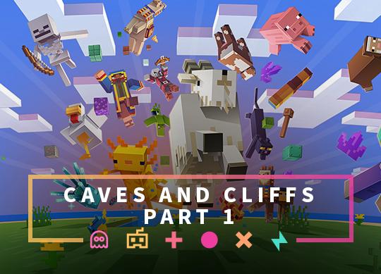 "Minecraft ""Caves & Cliffs: Part 1"" is here!"